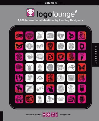 Logolounge 6: 2,000 International Identities by Leading Designers - Fishel, Catharine, and Gardner, Bill