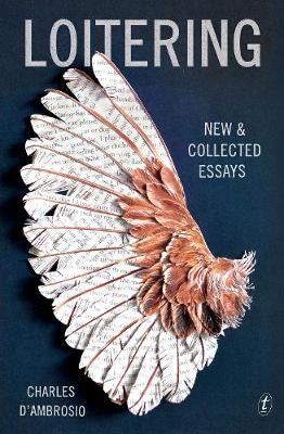 Loitering: New & Collected Essays - D'Ambrosio, Charles