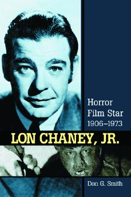 Lon Chaney, Jr.: Horror Film Star, 1906-1973 - Smith, Don G