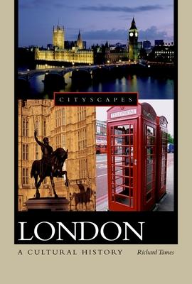 London: A Cultural History - Tames, Richard