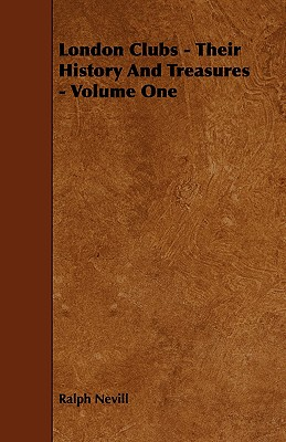 London Clubs - Their History and Treasures - Volume One - Nevill, Ralph