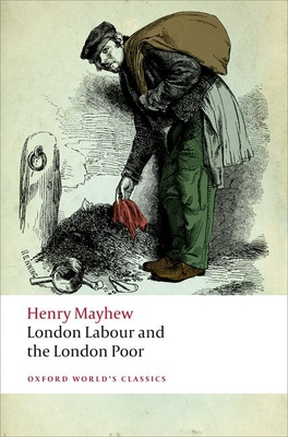 London Labour and the London Poor - Mayhew, Henry, and Douglas-Fairhurst, Robert (Editor)
