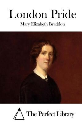 London Pride - Braddon, Mary Elizabeth, and The Perfect Library (Editor)