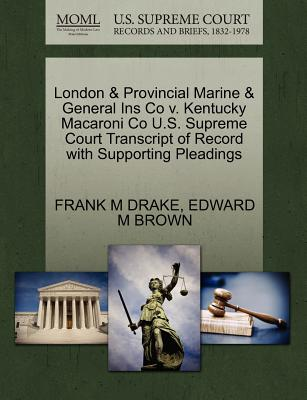 London & Provincial Marine & General Ins Co V. Kentucky Macaroni Co U.S. Supreme Court Transcript of Record with Supporting Pleadings - Drake, Frank M, and Brown, Edward M