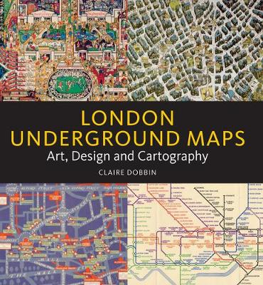 London Underground Maps: Art, Design and Cartography - Dobbin, Claire