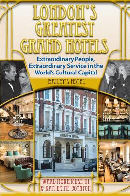 London's Greatest Grand Hotels - Bailey's Hotel - Morehouse III, Ward, and Boynton, Katherine