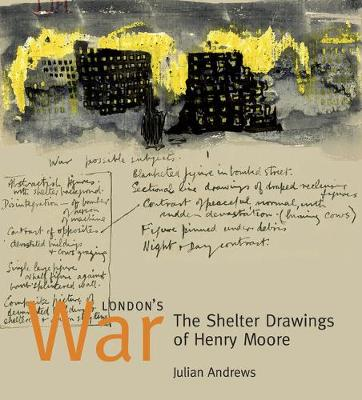 London's War: The Shelter Drawings of Henry Moore - Andrews, Julian