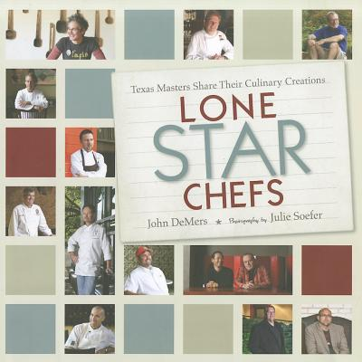 Lone Star Chefs: Texas Masters Share Their Culinary Creations - DeMers, John