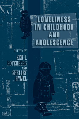 Loneliness in Childhood and Adolescence - Rotenberg, Ken J (Editor)