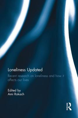 Loneliness Updated: Recent research on loneliness and how it affects our lives - Rokach, Ami (Editor)
