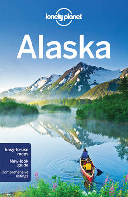 Lonely Planet Alaska - Lonely Planet, and Sainsbury, Brendan, and Benchwick, Greg