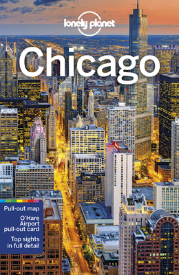 Lonely Planet Chicago - Lonely Planet, and Lemer, Ali, and Baker, Mark