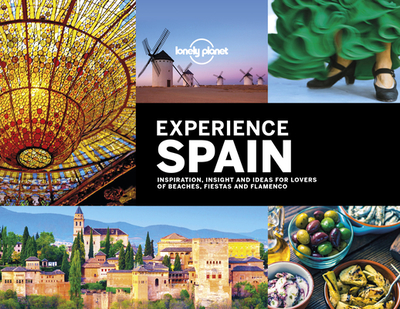 Lonely Planet Experience Spain - Lonely Planet, and Bain, Andrew, and Baxter, Sarah