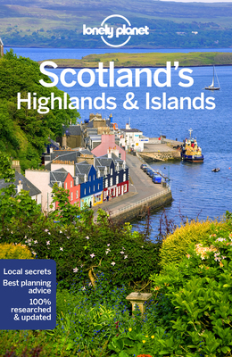 Lonely Planet Scotland's Highlands & Islands - Lonely Planet, and Wilson, Neil, and Symington, Andy