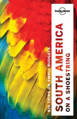 Lonely Planet South America on a shoestring - Lonely Planet, and St Louis, Regis, and Bao, Sandra