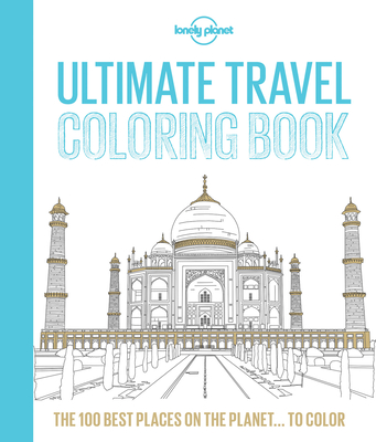 Lonely Planet Ultimate Travel Coloring Book - Planet, Lonely, and Lonely Planet, and Abol, Iris