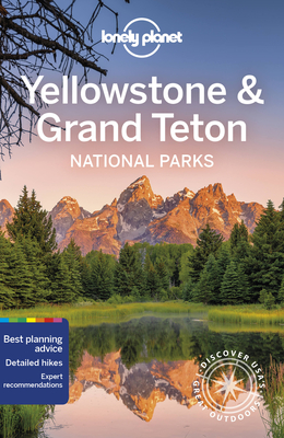 Lonely Planet Yellowstone & Grand Teton National Parks - Lonely Planet, and Mayhew, Bradley, and McCarthy, Carolyn