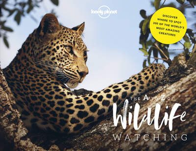 Lonely Planet's A-Z of Wildlife Watching - Lonely Planet, and Carwardine, Mark, and Beer, Amy-Jane
