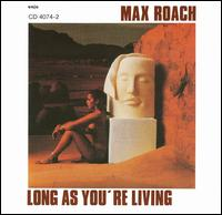 Long As You're Living - Max Roach