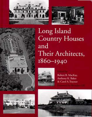 Long Island Country Houses and Their Architects, 1860-1940 - Baker, Anthony K (Editor), and Traynor, Carol A (Editor), and MacKay, Bob B (Editor)