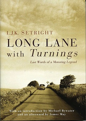 Long Lane with Turnings: Last Words of a Motoring Legend - Setright, L J K, and May, James (Afterword by), and Bywater, Michael (Introduction by)