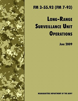 Long Range Unit Surveillance Operations FM 3-55.93 (FM 7-93) - U S Department of the Army, and U S Army Infantry School, and Army Training and Doctrine Command