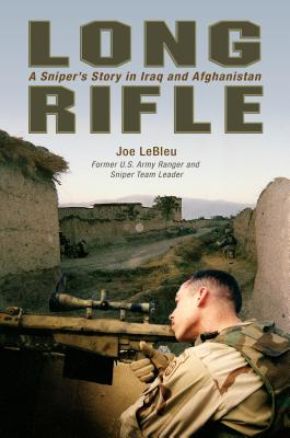 Long Rifle: One Man's Deadly Sniper Missions in Iraq and Afghanistan - LeBleu, Joe