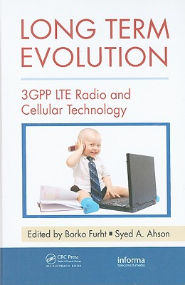 Long Term Evolution: 3GPP LTE Radio and Cellular Technology - Furht, Borko (Editor), and Ahson, Syed A (Editor)