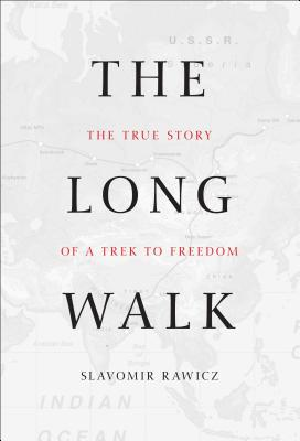 Long Walk: The True Story of a Trek to Freedom - Rawicz, Slavomir