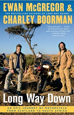 Long Way Down: An Epic Journey by Motorcycle from Scotland to South Africa - McGregor, Ewan, and Boorman, Charley