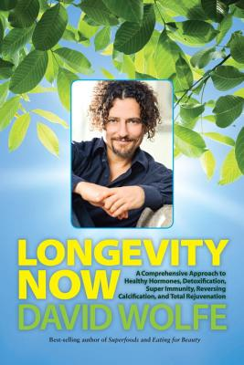 Longevity Now: A Comprehensive Approach to Healthy Hormones, Detoxification, Super Immunity, Reversing Calcification, and Total Rejuvenation - Wolfe, David