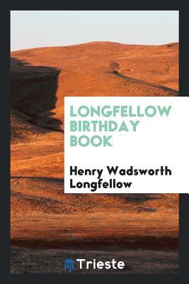 Longfellow Birthday Book - Longfellow, Henry Wadsworth