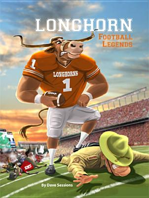 Longhorn Football Legends - Sessions, Dave, and Johanningmeier, Tom (Editor)