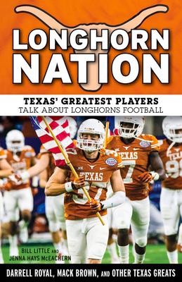 Longhorn Nation: Texas' Greatest Players Talk about Longhorns Football - Little, Bill, and Hays McEachern, Jenna
