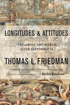 Longitudes and Attitudes: Exploring the World After September 11 - Friedman, Thomas L