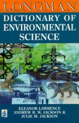Longman Dictionary of Environmental Science - Lawrence, Eleanor, and Jackson, Julie M, Dr., and Jackson, Andrew R
