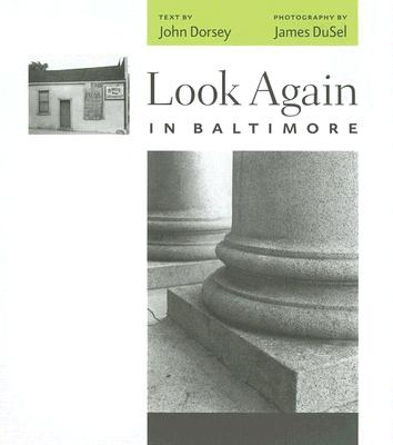 Look Again in Baltimore - DuSel, James, Mr. (Photographer), and Dorsey, John R (Text by)