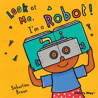 Look at Me, I'm a Robot! - Nilsen, Anna (From an idea by)