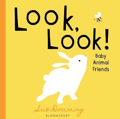 Look, Look!: Baby Animal Friends - Downing, Sue