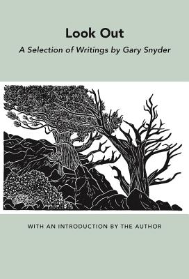 Look Out: A Selection of Writings - Snyder, Gary