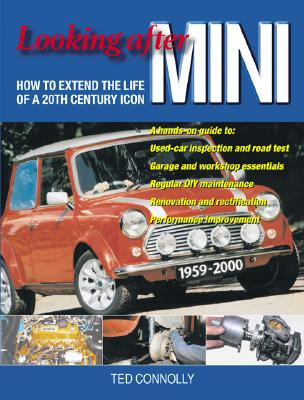 Looking After Mini: How to Extend the Life of a 20th Century Icon - Connolly, Ted