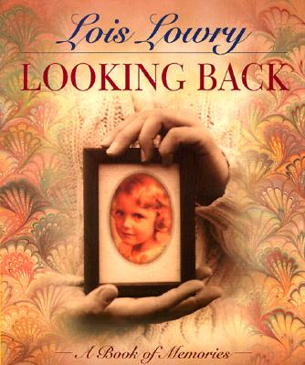 Looking Back: A Book of Memories - Lowry, Lois