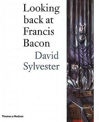 Looking Back at Francis Bacon - Sylvester, David