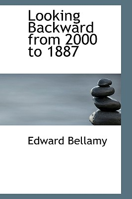 Looking Backward from 2000 to 1887 - Bellamy, Edward