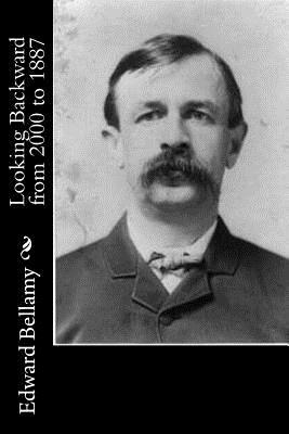 Looking Backward from 2000 to 1887 - Bellamy, Edward