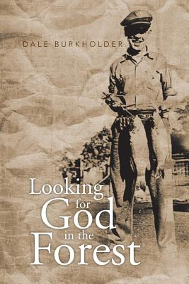 Looking for God in the Forest - Burkholder, Dale