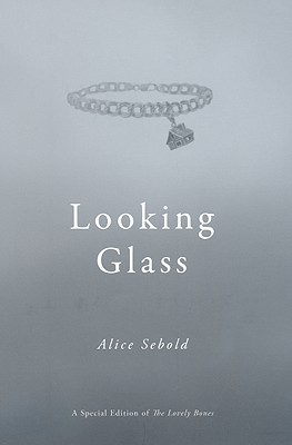 Looking Glass: A Special Edition of the Lovely Bones - Sebold, Alice