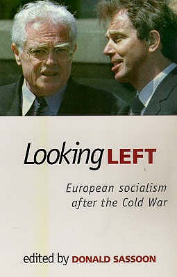 Looking Left: West European Social Democracy after the Cold War - Sassoon, Donald (Editor)