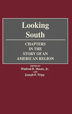 Looking South: Chapters in the Story of an American Region - Moore, Winfred B (Editor), and Tripp, Joseph F (Editor), and Moore, Winfred B