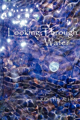 Looking Through Water - Allen, Judith B